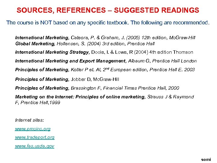 SOURCES, REFERENCES – SUGGESTED READINGS The course is NOT based on any specific textbook.