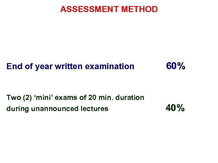 ASSESSMENT METHOD End of year written examination 60% Two (2) 'mini' exams of 20