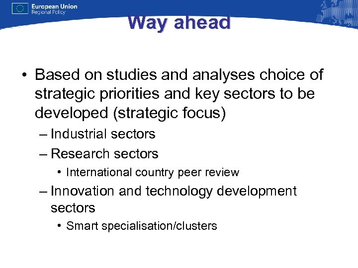 Way ahead • Based on studies and analyses choice of strategic priorities and key