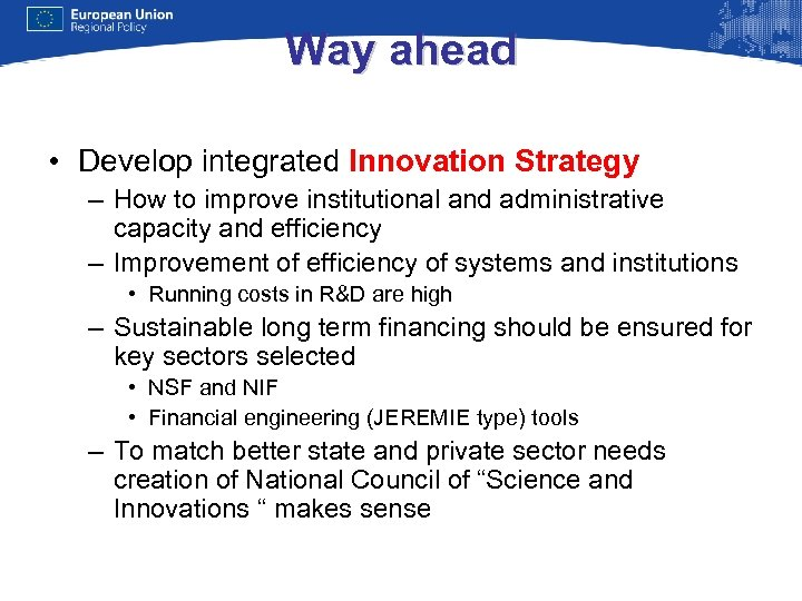 Way ahead • Develop integrated Innovation Strategy – How to improve institutional and administrative