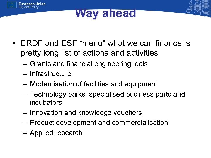 """Way ahead • ERDF and ESF """"menu"""" what we can finance is pretty long"""