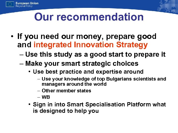 Our recommendation • If you need our money, prepare good and integrated Innovation Strategy