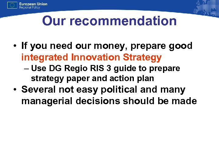 Our recommendation • If you need our money, prepare good integrated Innovation Strategy –