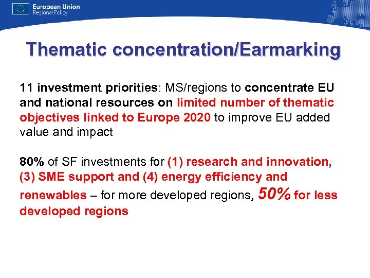 Thematic concentration/Earmarking 11 investment priorities: MS/regions to concentrate EU and national resources on limited