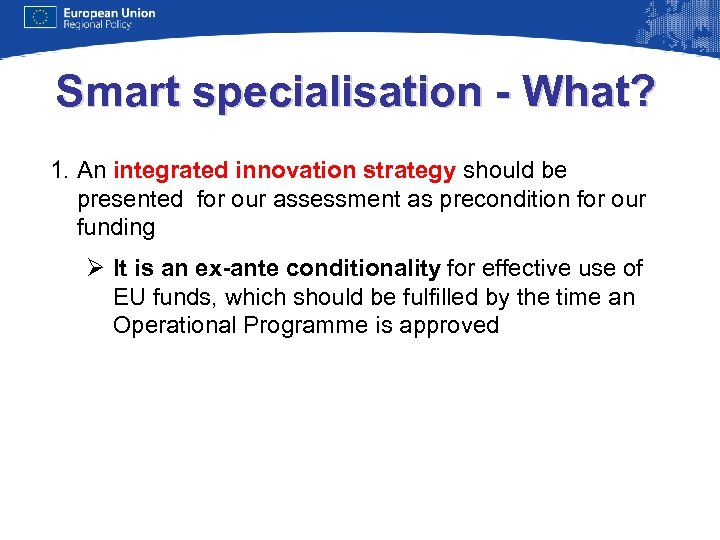 Smart specialisation - What? 1. An integrated innovation strategy should be presented for our