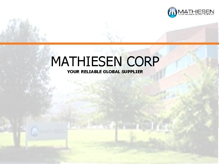 MATHIESEN CORP YOUR RELIABLE GLOBAL SUPPLIER