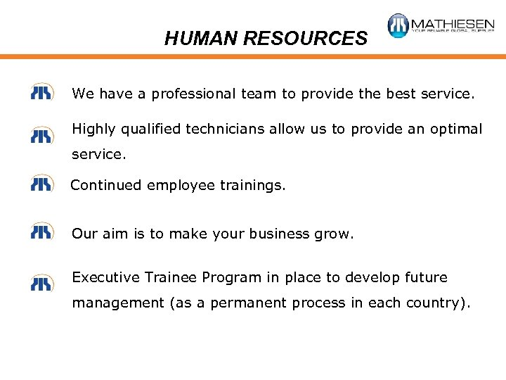 HUMAN RESOURCES We have a professional team to provide the best service. Highly qualified