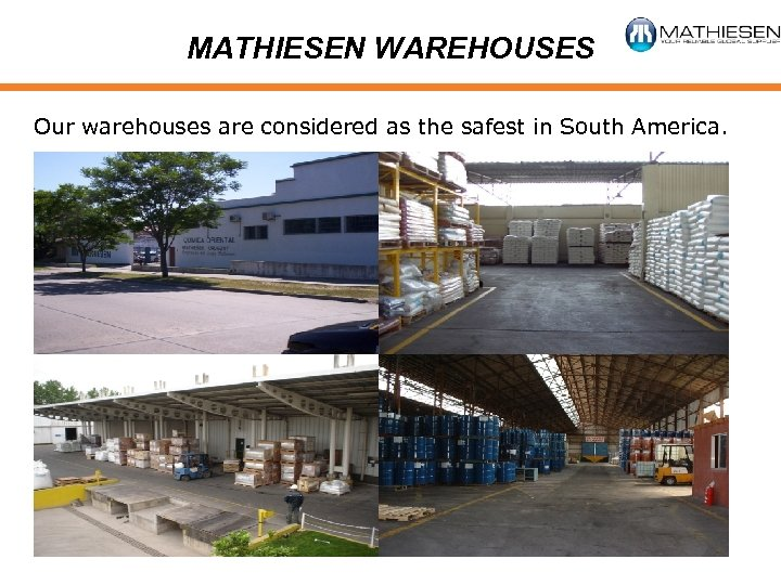 MATHIESEN WAREHOUSES Our warehouses are considered as the safest in South America.