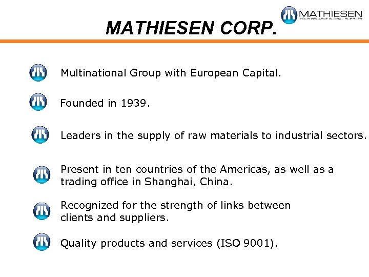 MATHIESEN CORP. Multinational Group with European Capital. Founded in 1939. Leaders in the supply