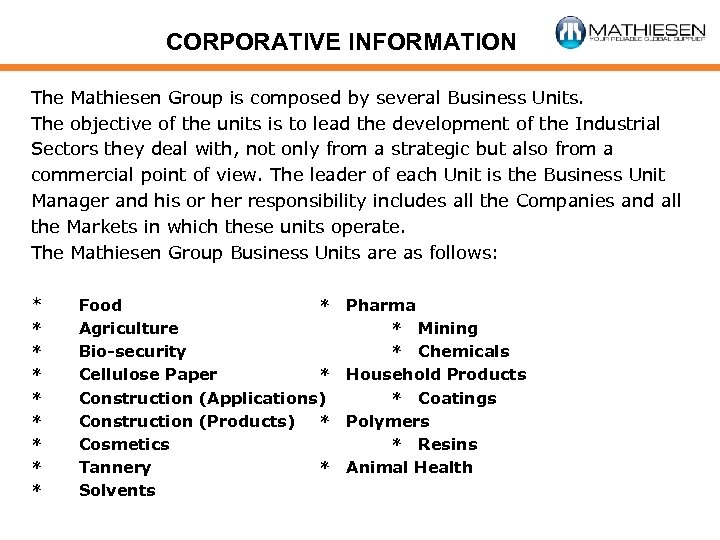CORPORATIVE INFORMATION The Mathiesen Group is composed by several Business Units. The objective of