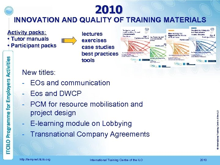2010 INNOVATION AND QUALITY OF TRAINING MATERIALS Activity packs: • Tutor manuals • Participant