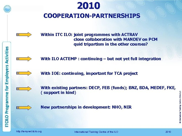 2010 COOPERATION-PARTNERSHIPS Within ITC ILO: joint programmes with ACTRAV close collaboration with MANDEV on