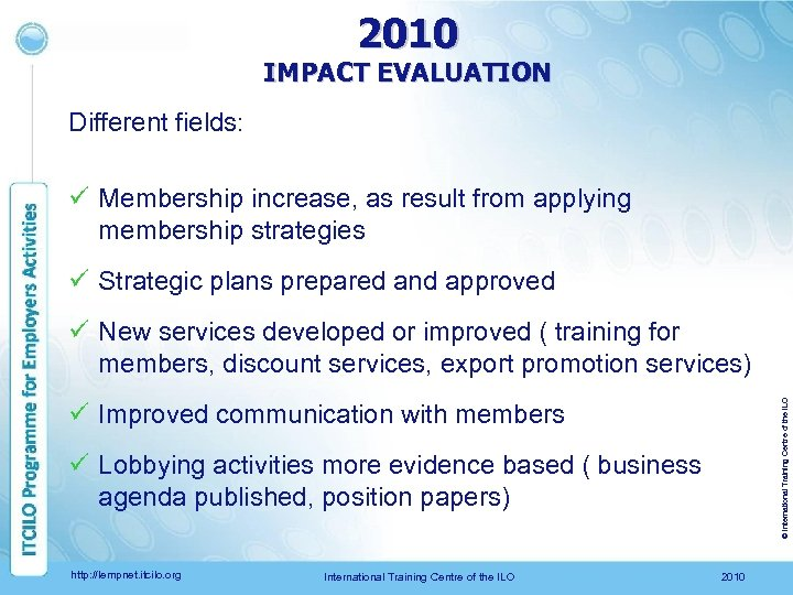 2010 IMPACT EVALUATION Different fields: ü Membership increase, as result from applying membership strategies