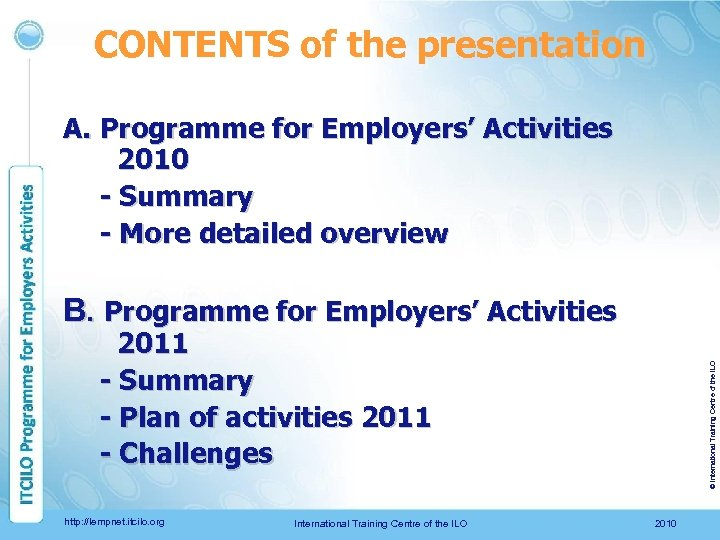 CONTENTS of the presentation A. Programme for Employers' Activities 2010 - Summary - More