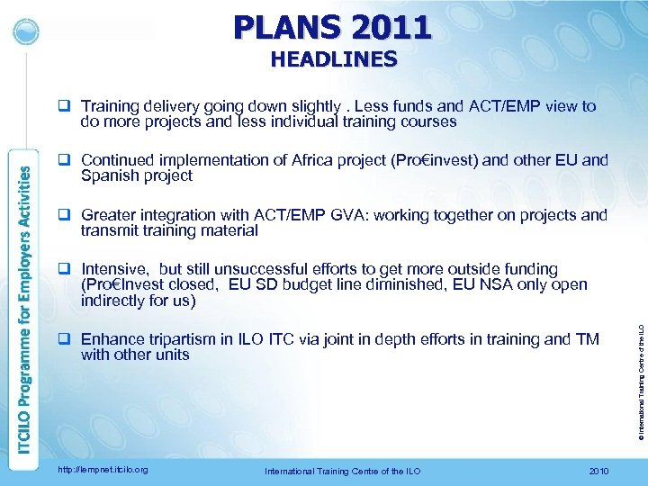 PLANS 2011 HEADLINES q Training delivery going down slightly. Less funds and ACT/EMP view