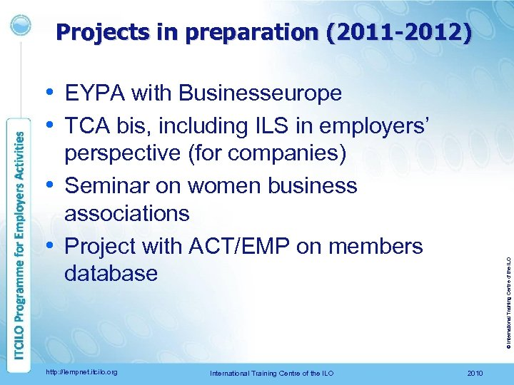 Projects in preparation (2011 -2012) • EYPA with Businesseurope • TCA bis, including ILS
