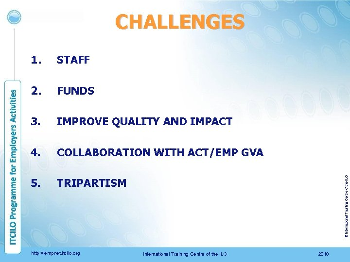 CHALLENGES STAFF 2. FUNDS 3. IMPROVE QUALITY AND IMPACT 4. COLLABORATION WITH ACT/EMP GVA
