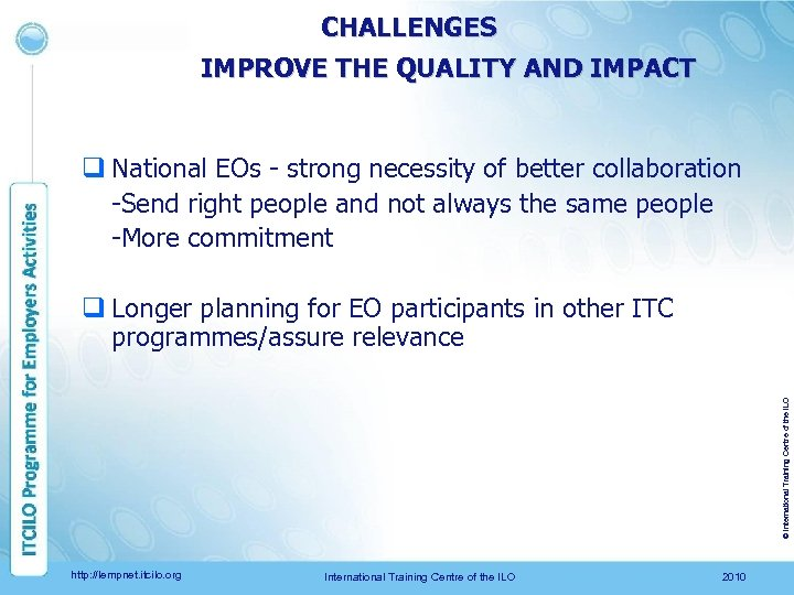CHALLENGES IMPROVE THE QUALITY AND IMPACT q National EOs - strong necessity of better