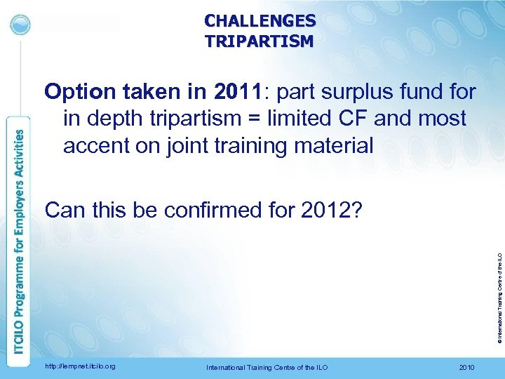 CHALLENGES TRIPARTISM Option taken in 2011: part surplus fund for in depth tripartism =