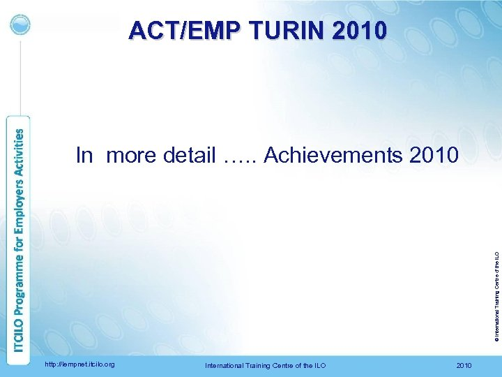 ACT/EMP TURIN 2010 © International Training Centre of the ILO In more detail ….