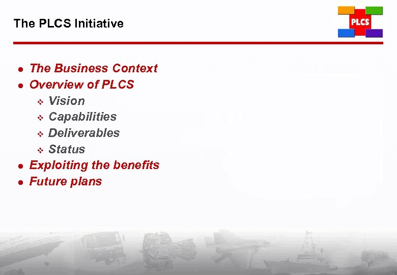 The PLCS Initiative l l The Business Context Overview of PLCS v Vision v