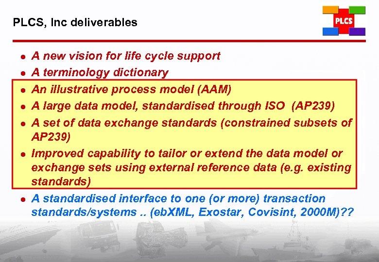 PLCS, Inc deliverables l l l l A new vision for life cycle support