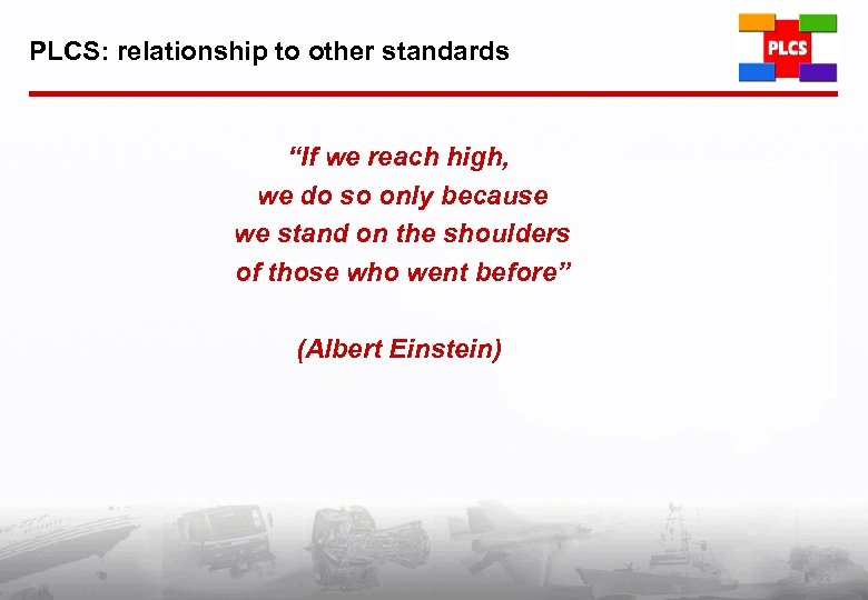 "PLCS: relationship to other standards ""If we reach high, we do so only because"