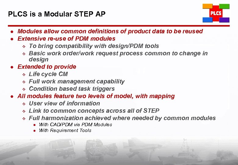 PLCS is a Modular STEP AP l l Modules allow common definitions of product