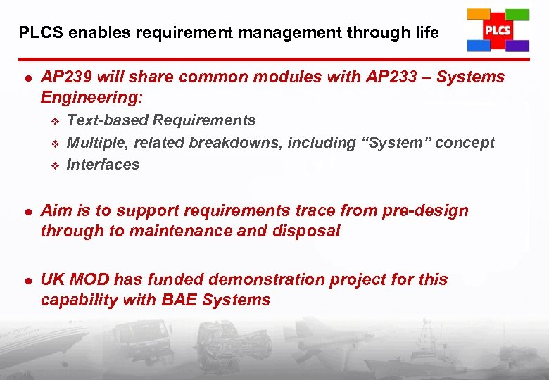 PLCS enables requirement management through life l AP 239 will share common modules with