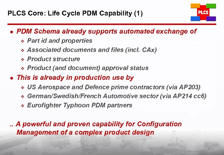 PLCS Core: Life Cycle PDM Capability (1) l PDM Schema already supports automated exchange