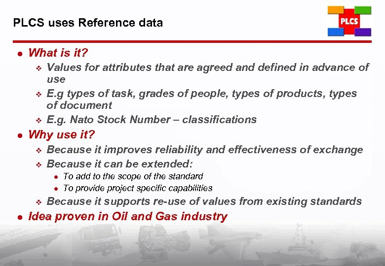 PLCS uses Reference data l What is it? v v v l Values for