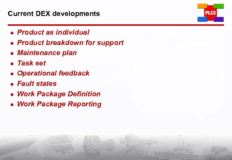Current DEX developments l l l l Product as individual Product breakdown for support