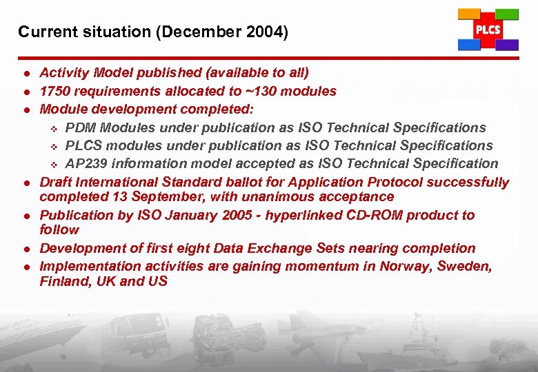Current situation (December 2004) l l l l Activity Model published (available to all)