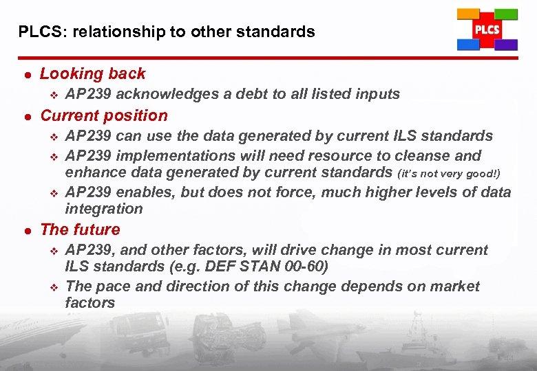 PLCS: relationship to other standards l Looking back v l Current position v v