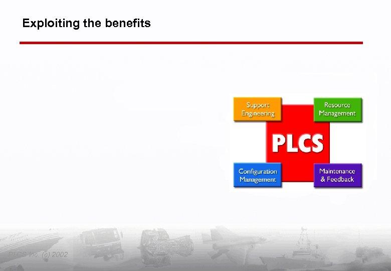 Exploiting the benefits PLCS Inc. (c) 2002