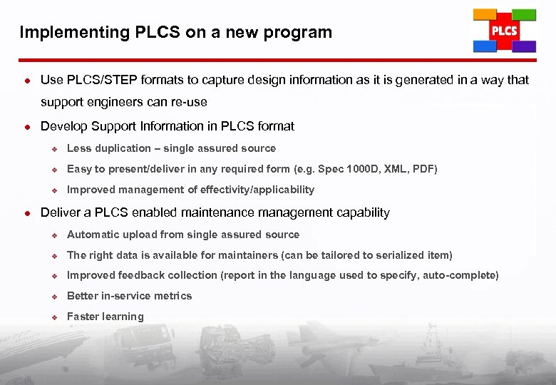 Implementing PLCS on a new program l Use PLCS/STEP formats to capture design information