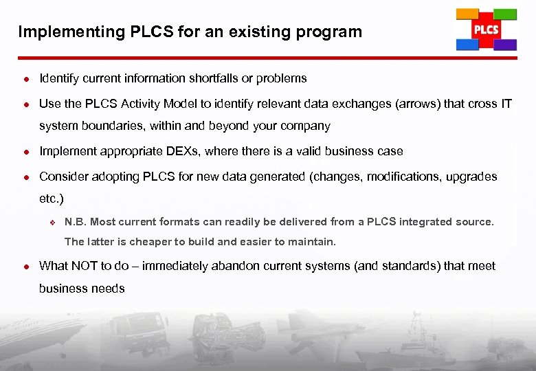 Implementing PLCS for an existing program l Identify current information shortfalls or problems l