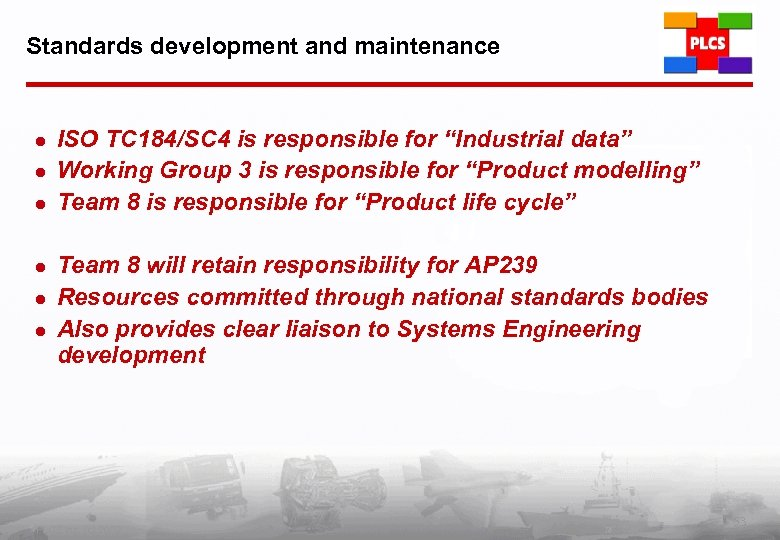 Standards development and maintenance l l l ISO TC 184/SC 4 is responsible for