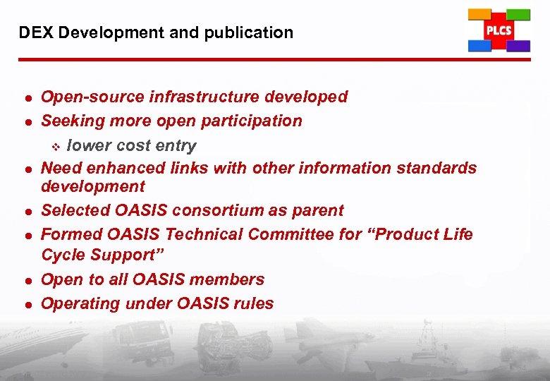 DEX Development and publication l l l l Open-source infrastructure developed Seeking more open