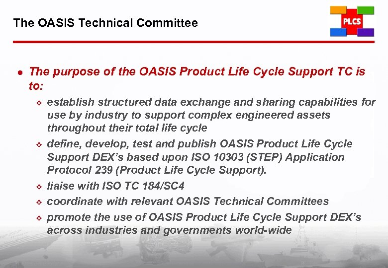 The OASIS Technical Committee l The purpose of the OASIS Product Life Cycle Support