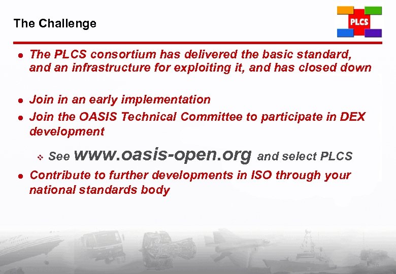 The Challenge l The PLCS consortium has delivered the basic standard, and an infrastructure