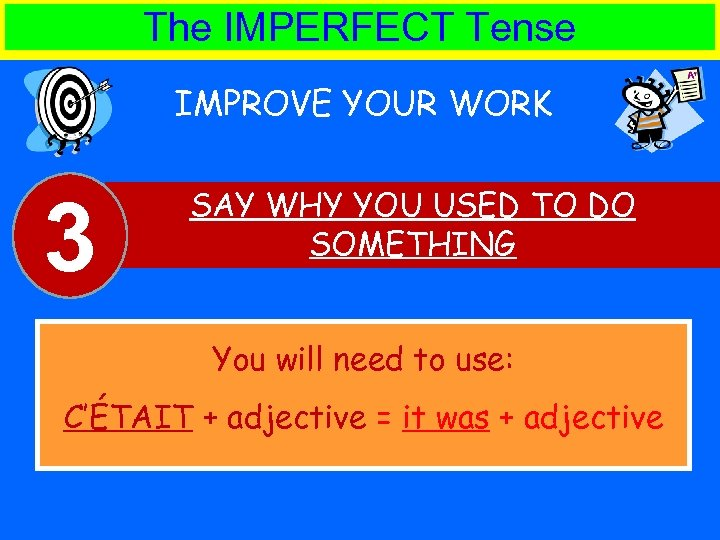The IMPERFECT Tense IMPROVE YOUR WORK 3 SAY WHY YOU USED TO DO SOMETHING