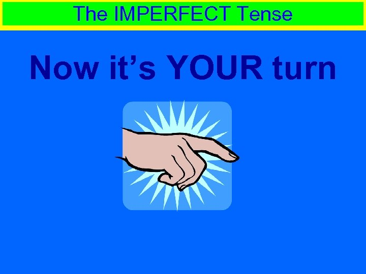 The IMPERFECT Tense Now it's YOUR turn