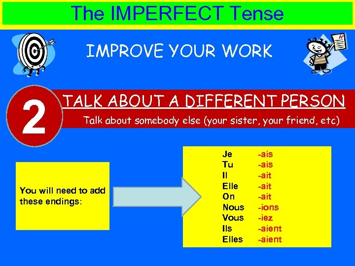 The IMPERFECT Tense IMPROVE YOUR WORK 2 TALK ABOUT A DIFFERENT PERSON Talk about