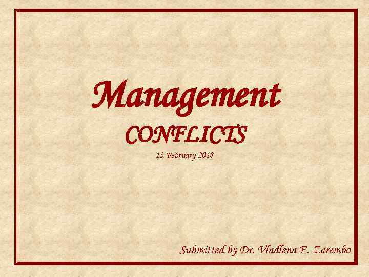 Management CONFLICTS 13 February 2018 Submitted by Dr. Vladlena E. Zarembo