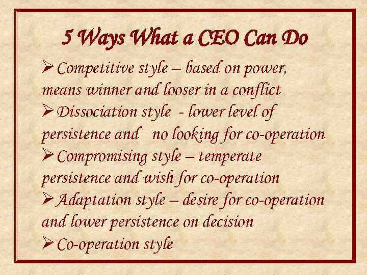 5 Ways What a CEO Can Do ØCompetitive style – based on power, means