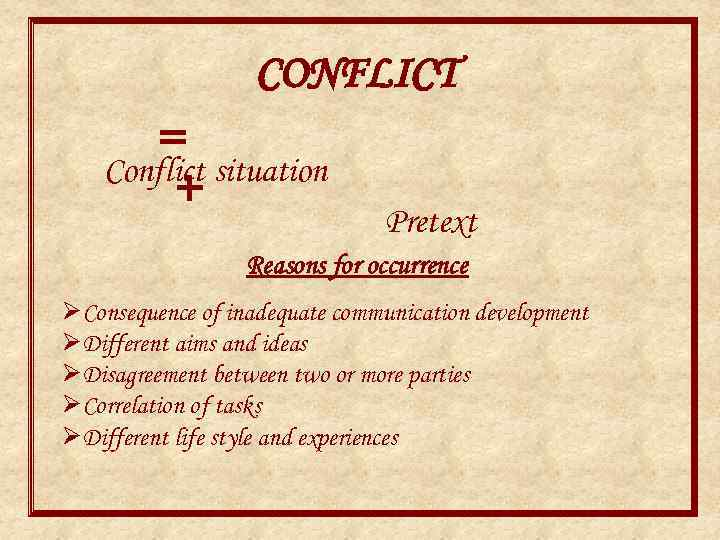 CONFLICT = situation Conflict + Pretext Reasons for occurrence ØConsequence of inadequate communication development