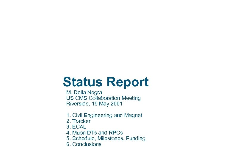 Status Report M. Della Negra US CMS Collaboration Meeting Riverside, 19 May 2001 1.