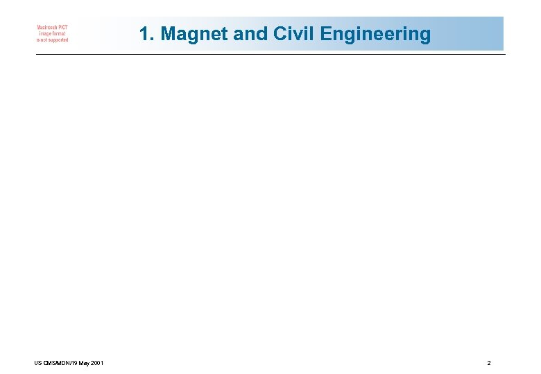 1. Magnet and Civil Engineering US CMS/MDN/19 May 2001 2