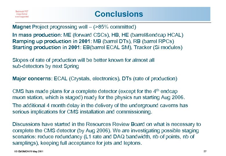 Conclusions Magnet Project progressing well – (>85% committed) In mass production: ME (forward CSCs),